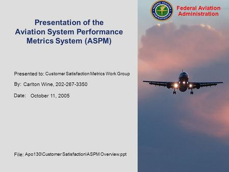 By: Tony Diana, 202-267-9942 Date: September 19, 2005 File: apo130\ASPMDocs\ASPM Presentation 05.ppt Federal Aviation Administration Presentation of the.