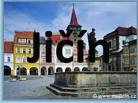 Jičín. Welcome to the historical town of Jičín, which has about 17 thousand inhabitants and is an administrative, cultural and tourist center of this.