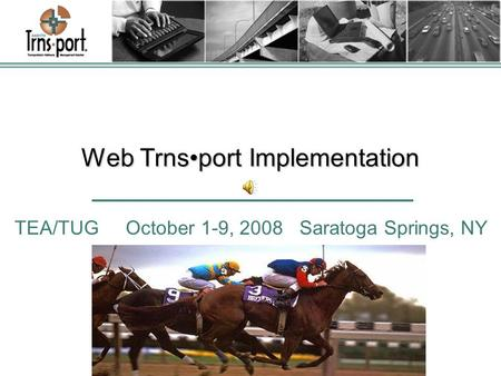 Web Trnsport Implementation TEA/TUG October 1-9, 2008 Saratoga Springs, NY.