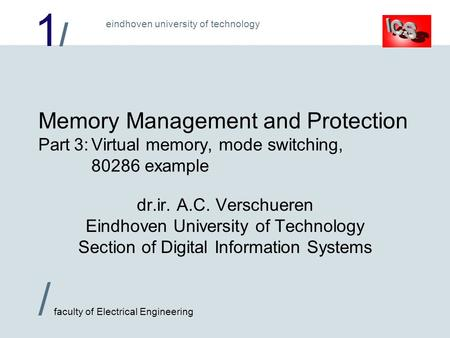 1/1/ / faculty of Electrical Engineering eindhoven university of technology Memory Management and Protection Part 3:Virtual memory, mode switching, 80286.