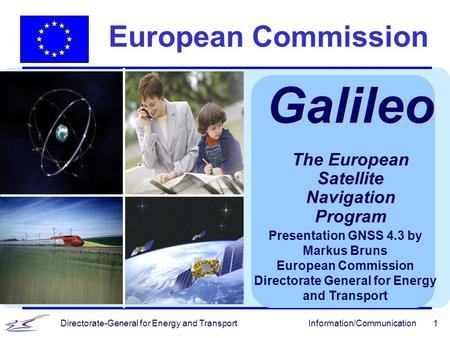Galileo European Commission The European Satellite Navigation Program