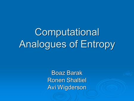 Computational Analogues of Entropy Boaz Barak Ronen Shaltiel Avi Wigderson.