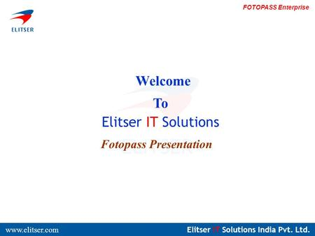 Elitser IT Solutions India Pvt. Ltd. www.elitser.com FOTOPASS Enterprise Welcome To Elitser IT Solutions Fotopass Presentation.
