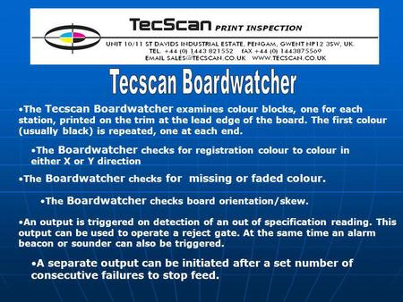 A separate output can be initiated after a set number of consecutive failures to stop feed. The Tecscan Boardwatcher examines colour blocks, one for each.