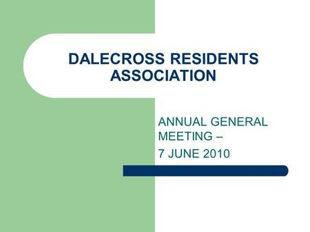 DALECROSS RESIDENTS ASSOCIATION ANNUAL GENERAL MEETING – 7 JUNE 2010.