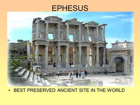 EPHESUS BEST PRESERVED ANCIENT SITE IN THE WORLD.