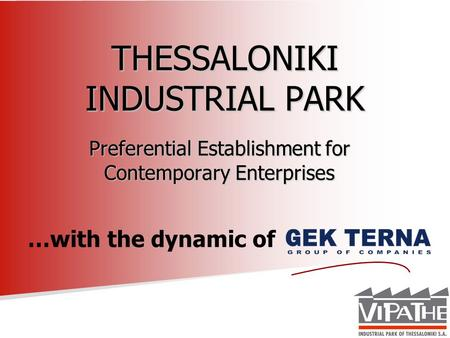 THESSALONIKI INDUSTRIAL PARK Preferential Establishment for Contemporary Enterprises …with the dynamic of.
