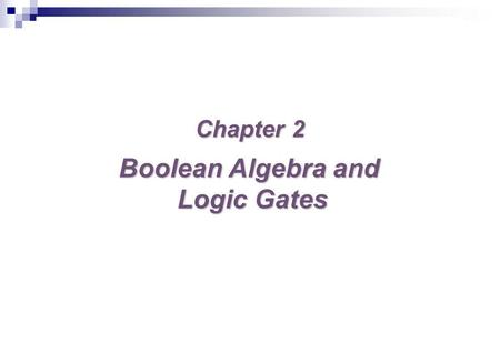 Chapter 2 Boolean Algebra and Logic Gates. 2 Chapter 2. Boolean Algebra and Logic Gates 2-2Basic Definitions 2-3AxiomaticDefinition of Boolean Algebra.