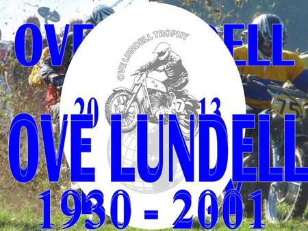What is Ove Lundell Trophy? It is an international motocross cup open for riders with Pré-65 motor bikes, Pré Unit, with separate gearbox 3 classes -50.