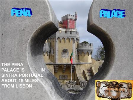 THE PENA PALACE IS IN SINTRA PORTUGAL ABOUT 18 MILES FROM LISBON.