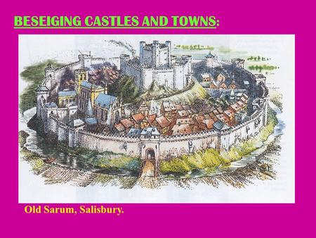 BESEIGING CASTLES AND TOWNS : Old Sarum, Salisbury.