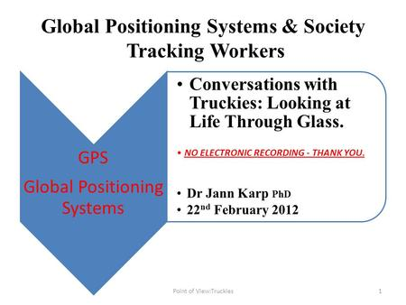 Global Positioning Systems & Society Tracking Workers GPS Global Positioning Systems Conversations with Truckies: Looking at Life Through Glass. NO ELECTRONIC.