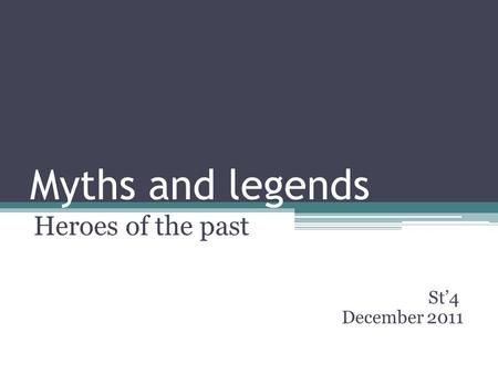 Myths and legends Heroes of the past St4 December 2011.