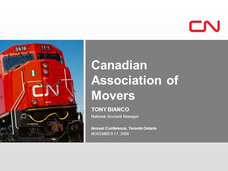 Annual Conference, Toronto Ontario NOVEMBER 17, 2008 Canadian Association of Movers TONY BIANCO National Account Manager.