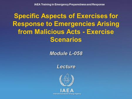 IAEA Training in Emergency Preparedness and Response Specific Aspects of Exercises for Response to Emergencies Arising from Malicious Acts - Exercise Scenarios.