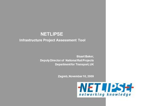 NETLIPSE Infrastructure Project Assessment Tool Stuart Baker, Deputy Director of National Rail Projects Department for Transport, UK Zagreb, November 10,