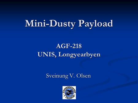 Mini-Dusty Payload AGF-218 UNIS, Longyearbyen Sveinung V. Olsen.