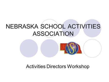 NEBRASKA SCHOOL ACTIVITIES ASSOCIATION Activities Directors Workshop.