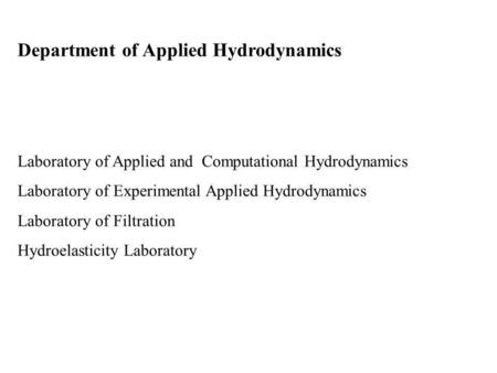 Department of Applied Hydrodynamics Laboratory of Applied and Computational Hydrodynamics Laboratory of Experimental Applied Hydrodynamics Laboratory of.