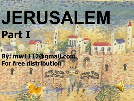 JERUSALEM Part I By: For free distribution.