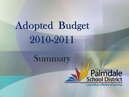 Adopted Budget 2010-2011 Summary. Public Hearing – Tier III Programs It is the intention of the Palmdale School District to receive Tier III funding and.