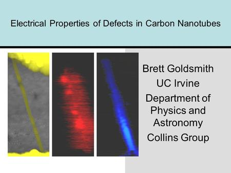 Electrical Properties of Defects in Carbon Nanotubes Brett Goldsmith UC Irvine Department of Physics and Astronomy Collins Group.