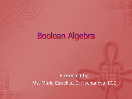 Presented by: Ms. Maria Estrellita D. Hechanova, ECE.