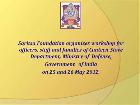 Saritsa Foundation organizes workshop for officers, staff and families of Canteen Store Department, Ministry of Defense, Government of India on 25 and.