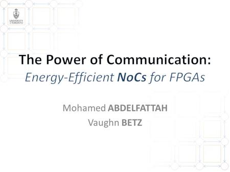 Mohamed ABDELFATTAH Vaughn BETZ. 2 Why NoCs on FPGAs? Embedded NoCs Power Analysis 1 1 2 2 3 3.