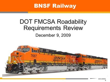 0 BNSF Railway DOT FMCSA Roadability Requirements Review December 9, 2009.
