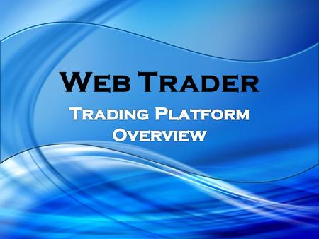 Web Trader. Key Features Web Trader is a web-based, user- friendly trading platform Cost-effective implementation Proven platform Fully integrating brokerage.