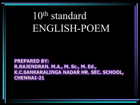 10 th standard ENGLISH-POEM. Appreciation Questions: 1. The world in gloom and splendour passés by, And thou in the midst of it with brows that gleam,