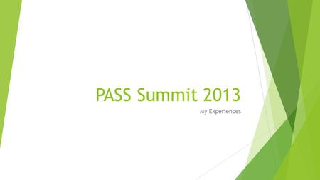 PASS Summit 2013 My Experiences. Who is PASS? Professional Association for SQL Server Co-founded by CA & Microsoft in 1999 Independent not-for-profit.