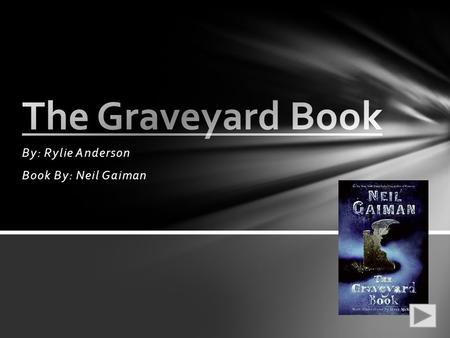 By: Rylie Anderson Book By: Neil Gaiman. The Graveyard Book is a book about a boy whos family was killed by the tricky Jacks of all trades or the knaves.