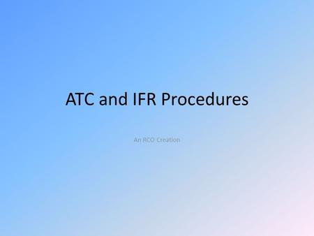 ATC and IFR Procedures An RCO Creation.