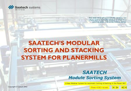 SAATECHS MODULAR SORTING AND STACKING SYSTEM FOR PLANERMILLS SAATECH Module Sorting System This slide show will automatically advance, but if you want.