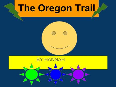 BY HANNAH The Oregon Trail. My introduction The Oregon Trail was a large wheeled wagon route was 2000-miles (3200-km)that connected the Missouri River.