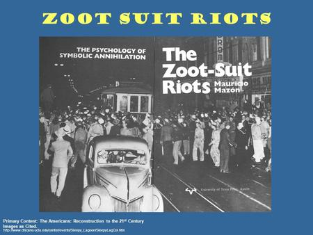 Zoot Suit Riots Primary Content: The Americans: Reconstruction to the 21 st Century.