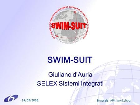 14/05/2008 Brussels, AP4 Workshop SWIM-SUIT Giuliano dAuria SELEX Sistemi Integrati.