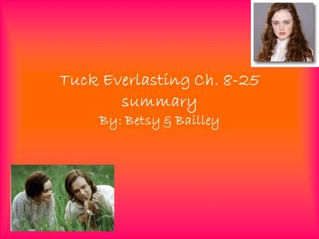 Tuck Everlasting Ch summary By: Betsy & Bailley