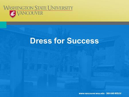 Www.vancouver.wsu.edu · 360-546-WSUV Dress for Success.