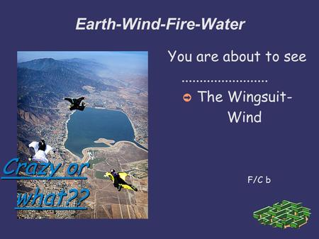 Crazy or what?? Earth-Wind-Fire-Water You are about to see........................ The Wingsuit- Wind F/C b.