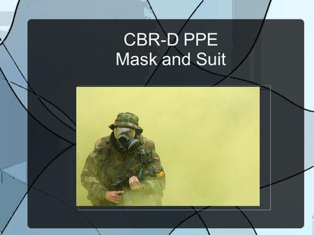 CBR-D PPE Mask and Suit.