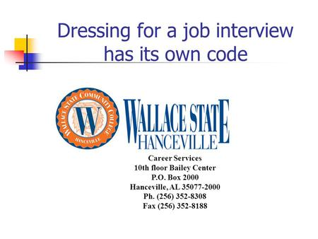Dressing for a job interview has its own code Career Services 10th floor Bailey Center P.O. Box 2000 Hanceville, AL 35077-2000 Ph. (256) 352-8308 Fax (256)