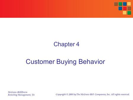 McGraw-Hill/Irwin Retailing Management, 7/e Copyright © 2008 by The McGraw-Hill Companies, Inc. All rights reserved. Chapter 4 Customer Buying Behavior.