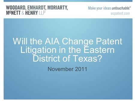 Will the AIA Change Patent Litigation in the Eastern District of Texas? November 2011.