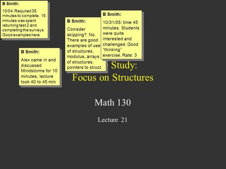 Case Study: Focus on Structures Math 130 Lecture 21 B Smith: 10/04: Required 35 minutes to complete. 15 minutes was spent returning test 2 and completing.