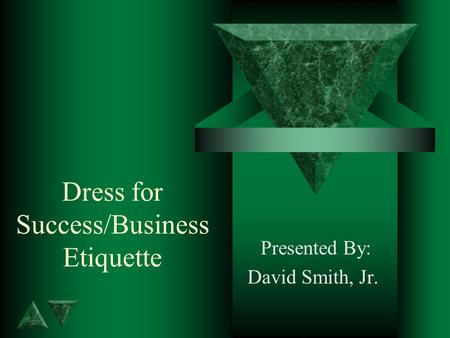 Dress for Success/Business <strong>Etiquette</strong> Presented By: David Smith, Jr.