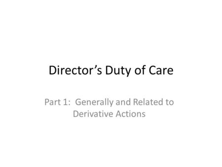 directors duty of care More on directors duties since our last edition of directions, we have received further enquiries about directors duties and how best to ensure compliance with section 180(1) of the corporations act 2001 (cth) – the obligation to exercise care and diligence in the discharge of a director's duties.