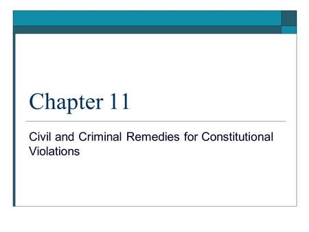 Chapter 11 Civil and Criminal Remedies for Constitutional Violations.
